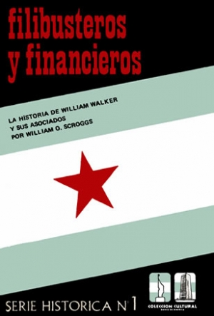 Filibusteros y Financieros: La historia de William Walker y sus asociados