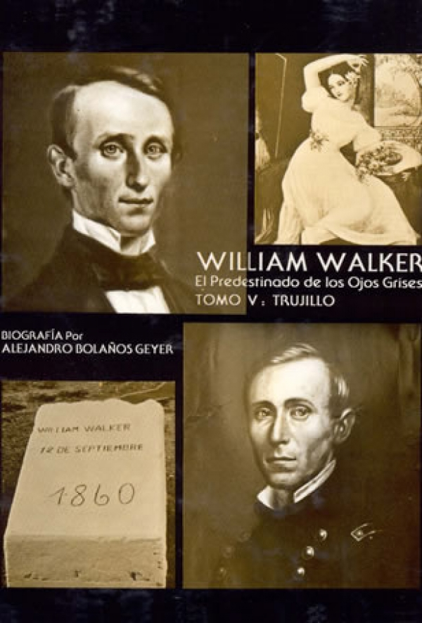 William Walker - El Predestinado de los Ojos Grises. Tomo V: Trujillo
